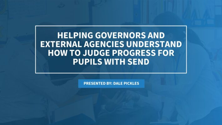 Helping Governors and External Agencies to Effectively Judge Progress for Pupils with SEND
